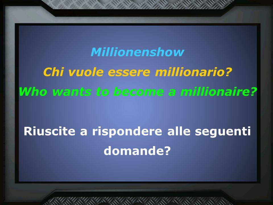 Millionenshow Chi vuole essere millionario? Who wants to become a millionaire? Riuscite a rispondere alle seguenti domande?