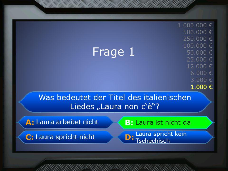 A: B: C:D: 1.000.000 € 500.000 € 250.000 € 100.000 € 50.000 € 25.000 € 12.000 € 6.000 € 3.000 € 1.000 € Laura ist nicht da Was bedeutet der Titel des