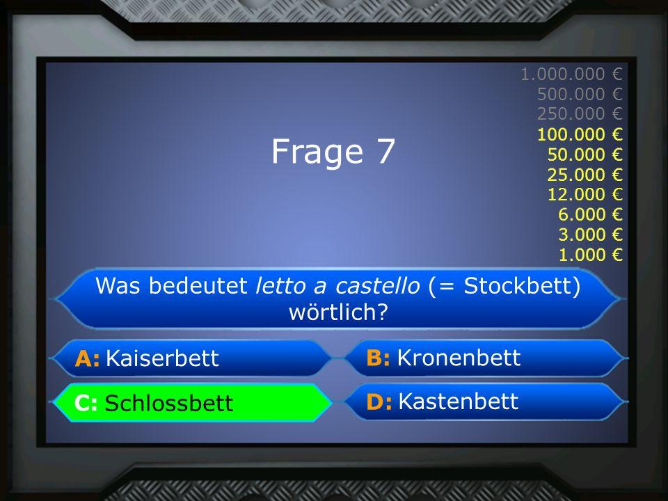 A: B: C:D: 1.000.000 € 500.000 € 250.000 € 100.000 € 50.000 € 25.000 € 12.000 € 6.000 € 3.000 € 1.000 € Kaiserbett Kronenbett Kastenbett Schlossbett C