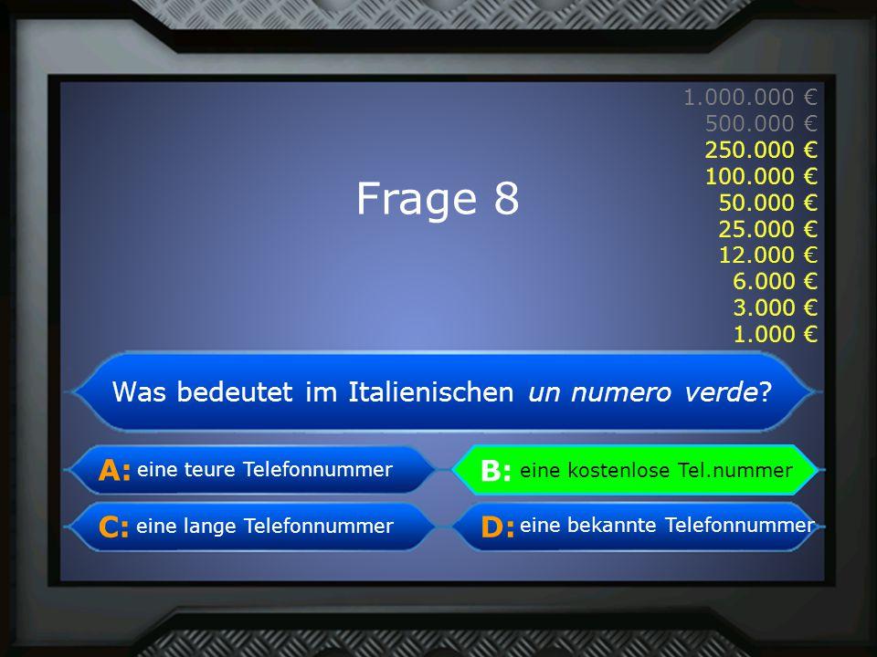 A: B: C:D: 1.000.000 € 500.000 € 250.000 € 100.000 € 50.000 € 25.000 € 12.000 € 6.000 € 3.000 € 1.000 € eine teure Telefonnummereine kostenlose Tel.nu