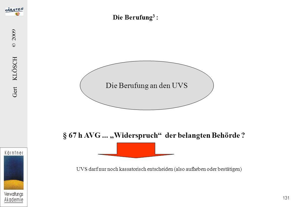 Gert KLÖSCH © 2009 131 Die Berufung 3 : Die Berufung an den UVS § 67 h AVG...