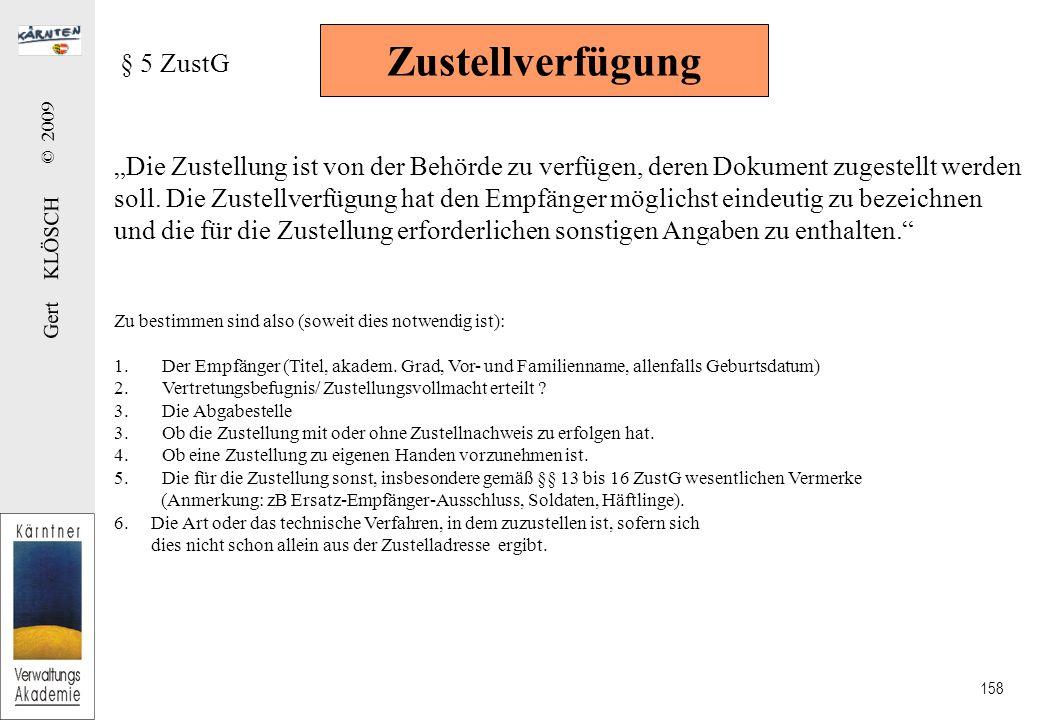 """Gert KLÖSCH © 2009 158 Zustellverfügung § 5 ZustG """"Die Zustellung ist von der Behörde zu verfügen, deren Dokument zugestellt werden soll."""