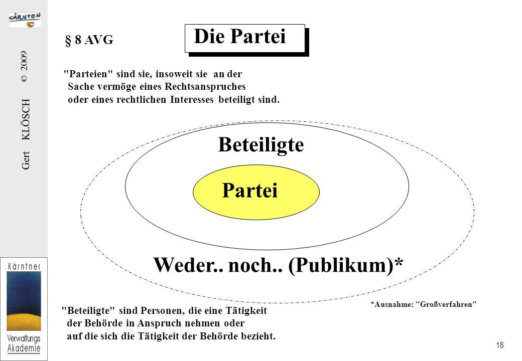 Gert KLÖSCH © 2009 18 Die Partei Beteiligte sind Personen, die eine Tätigkeit der Behörde in Anspruch nehmen oder auf die sich die Tätigkeit der Behörde bezieht.