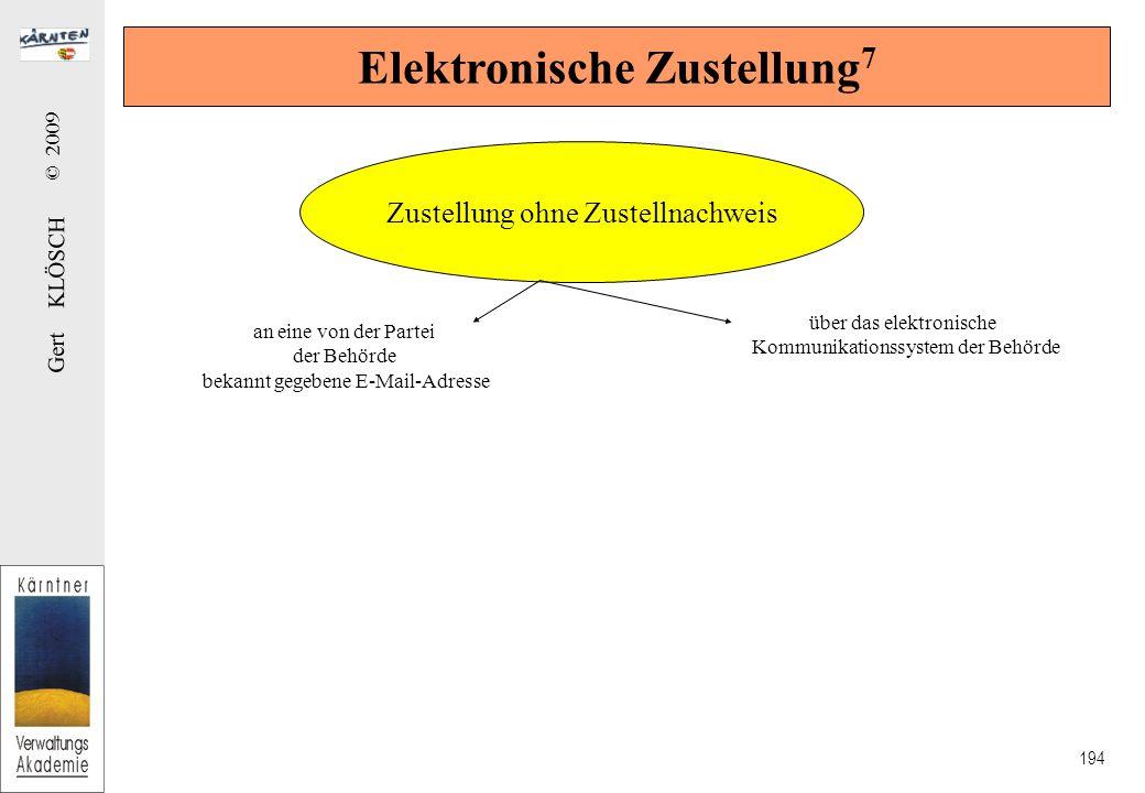 Gert KLÖSCH © 2009 194 Elektronische Zustellung 7 Zustellung ohne Zustellnachweis an eine von der Partei der Behörde bekannt gegebene E-Mail-Adresse über das elektronische Kommunikationssystem der Behörde
