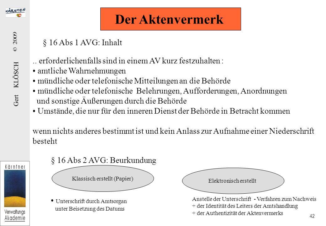 Gert KLÖSCH © 2009 42 Der Aktenvermerk § 16 Abs 1 AVG: Inhalt..