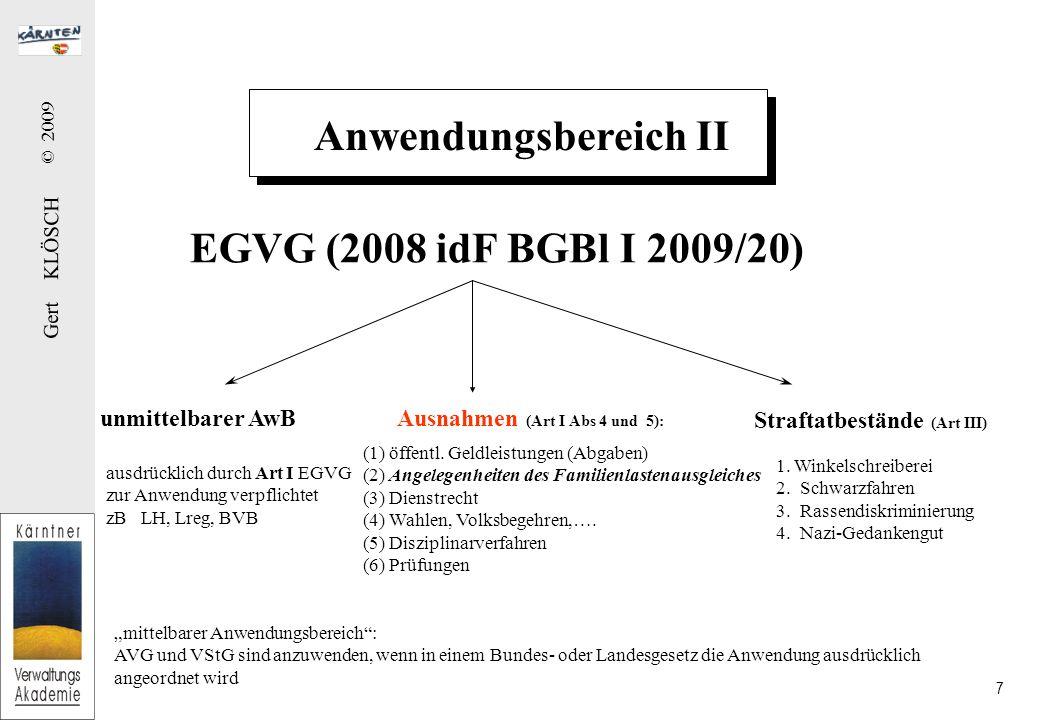 """Gert KLÖSCH © 2009 7 Anwendungsbereich II EGVG (2008 idF BGBl I 2009/20) unmittelbarer AwB Ausnahmen (Art I Abs 4 und 5): ausdrücklich durch Art I EGVG zur Anwendung verpflichtet zB LH, Lreg, BVB """"mittelbarer Anwendungsbereich : AVG und VStG sind anzuwenden, wenn in einem Bundes- oder Landesgesetz die Anwendung ausdrücklich angeordnet wird (1) öffentl."""