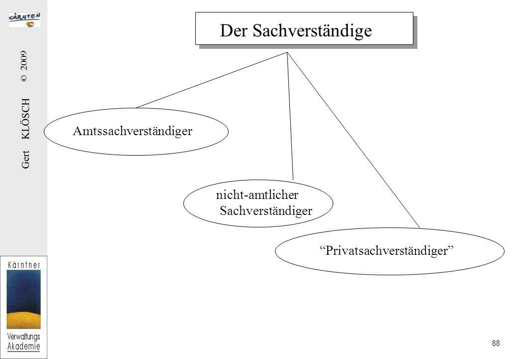 Gert KLÖSCH © 2009 88 Der Sachverständige Amtssachverständiger nicht-amtlicher Sachverständiger Privatsachverständiger