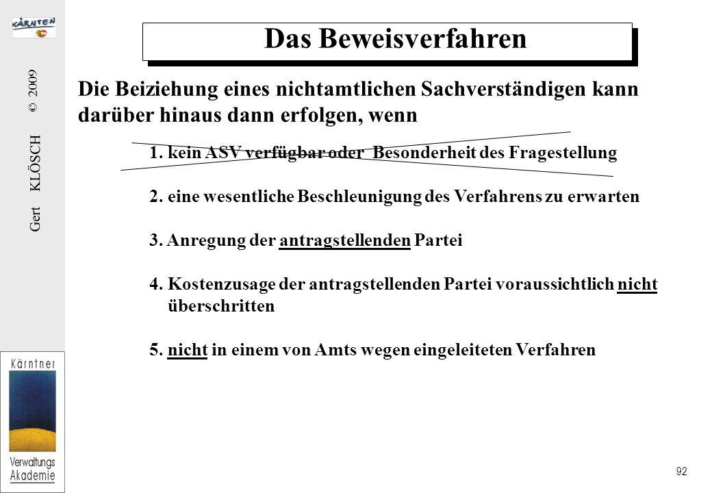 Gert KLÖSCH © 2009 92 Das Beweisverfahren Die Beiziehung eines nichtamtlichen Sachverständigen kann darüber hinaus dann erfolgen, wenn 1.