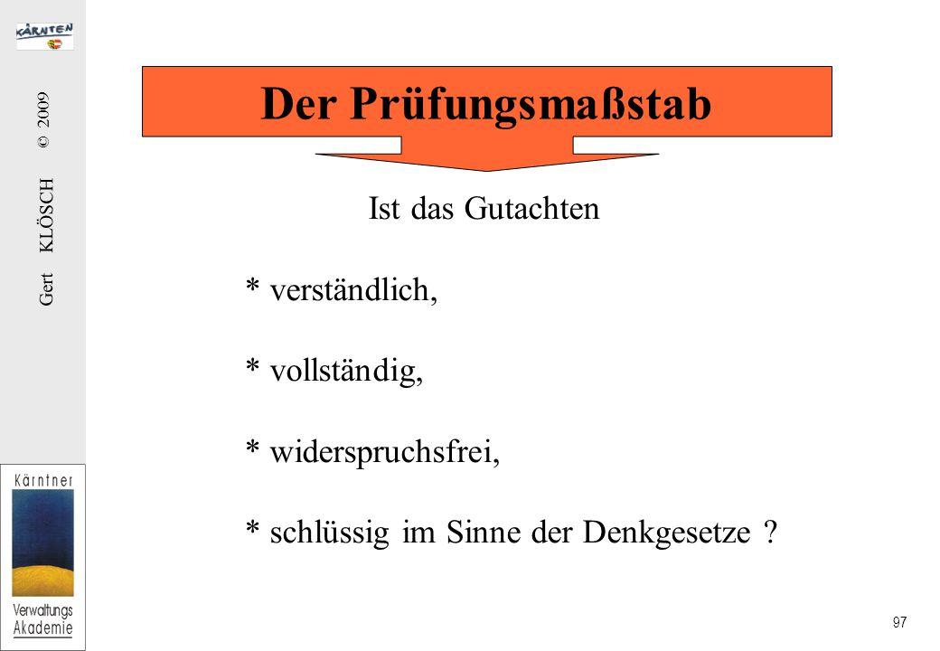 Gert KLÖSCH © 2009 97 Ist das Gutachten * verständlich, * vollständig, * widerspruchsfrei, * schlüssig im Sinne der Denkgesetze .