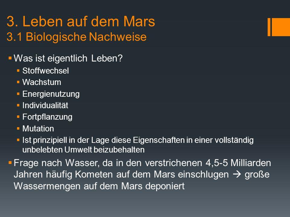 3. Leben auf dem Mars 3.1 Biologische Nachweise  Was ist eigentlich Leben?  Stoffwechsel  Wachstum  Energienutzung  Individualität  Fortpflanzun