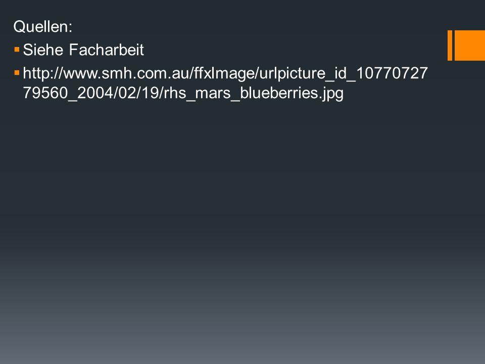 Quellen:  Siehe Facharbeit  http://www.smh.com.au/ffxImage/urlpicture_id_10770727 79560_2004/02/19/rhs_mars_blueberries.jpg