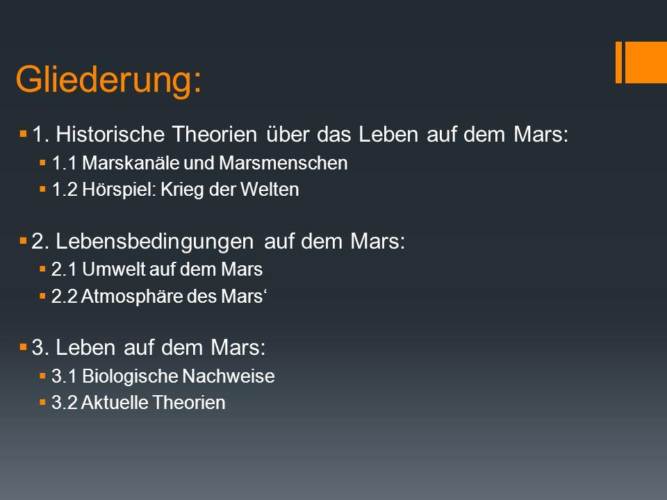 Gliederung:  1. Historische Theorien über das Leben auf dem Mars:  1.1 Marskanäle und Marsmenschen  1.2 Hörspiel: Krieg der Welten  2. Lebensbedin