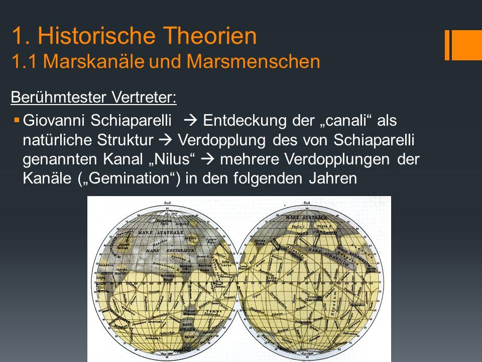 """1. Historische Theorien 1.1 Marskanäle und Marsmenschen Berühmtester Vertreter:  Giovanni Schiaparelli  Entdeckung der """"canali"""" als natürliche Struk"""