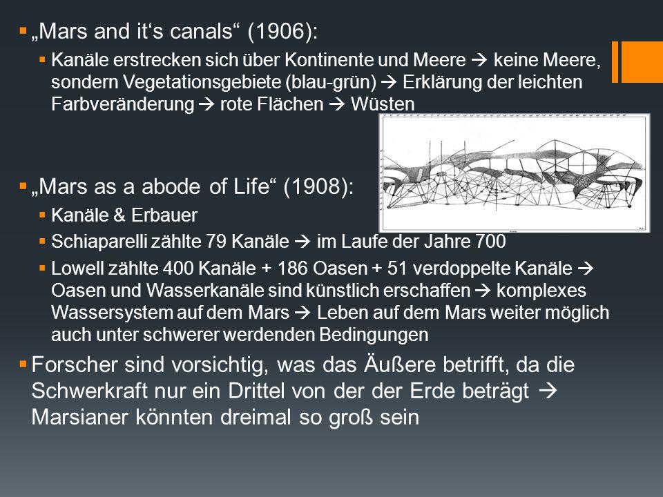""" """"Mars and it's canals"""" (1906):  Kanäle erstrecken sich über Kontinente und Meere  keine Meere, sondern Vegetationsgebiete (blau-grün)  Erklärung"""
