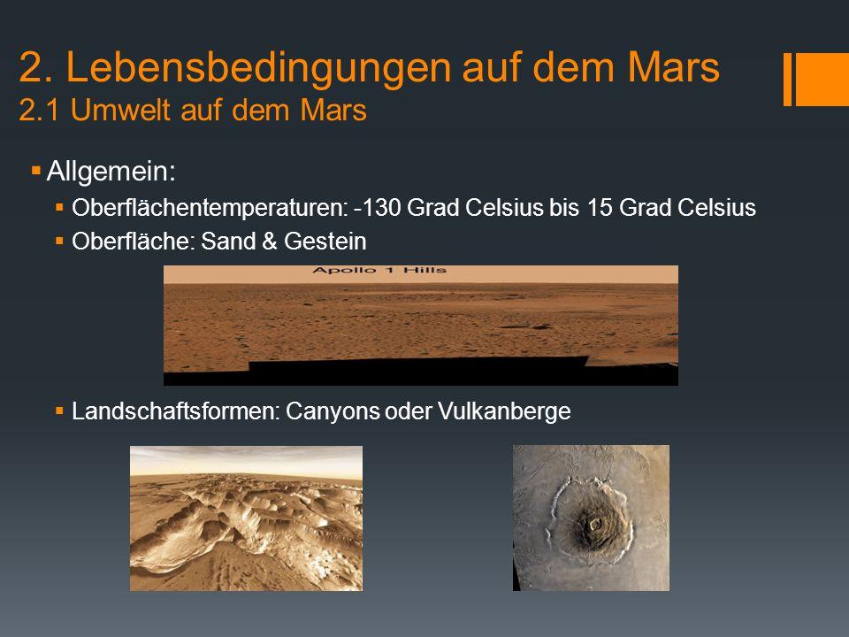 2. Lebensbedingungen auf dem Mars 2.1 Umwelt auf dem Mars  Allgemein:  Oberflächentemperaturen: -130 Grad Celsius bis 15 Grad Celsius  Oberfläche: