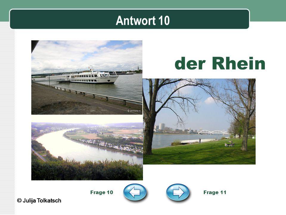 Antwort 10 der Rhein Frage 10 Frage 11 © Julija Tolkatsch