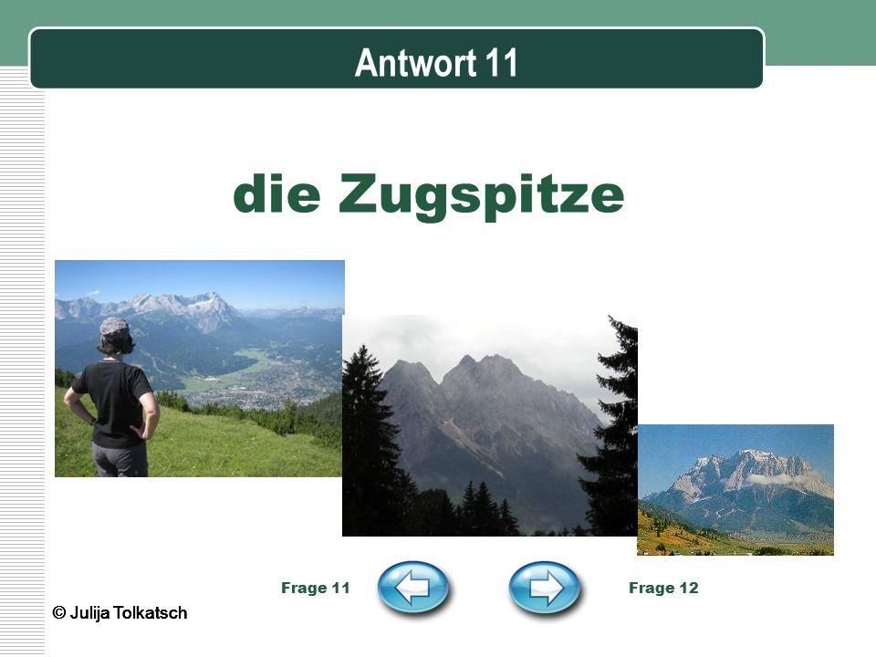 Antwort 11 die Zugspitze Frage 11 Frage 12 © Julija Tolkatsch
