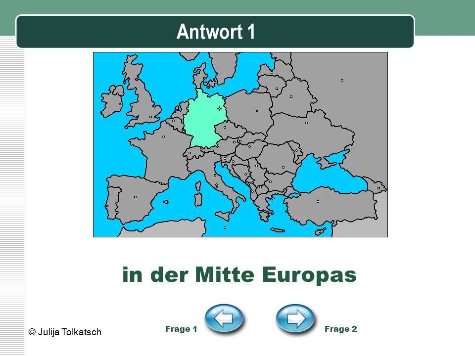 Antwort 1 Frage 1 Frage 2 in der Mitte Europas © Julija Tolkatsch