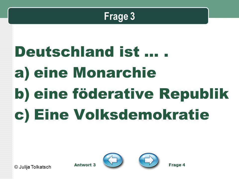 Frage 8 In Deutschland leben… a)82 Millionen Menschen b)60 Millionen Menschen c)mehr als 100 Millionen Menschen Antwort 8 Frage 9 © Julija Tolkatsch