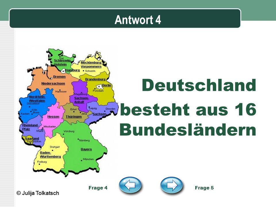 Frage 5 Das Staatsoberhaupt Deutschlands ist … a)der Bundeskanzler b)der Bundespräsident c)der Bundesminister Antwort 5 Frage 6 © Julija Tolkatsch