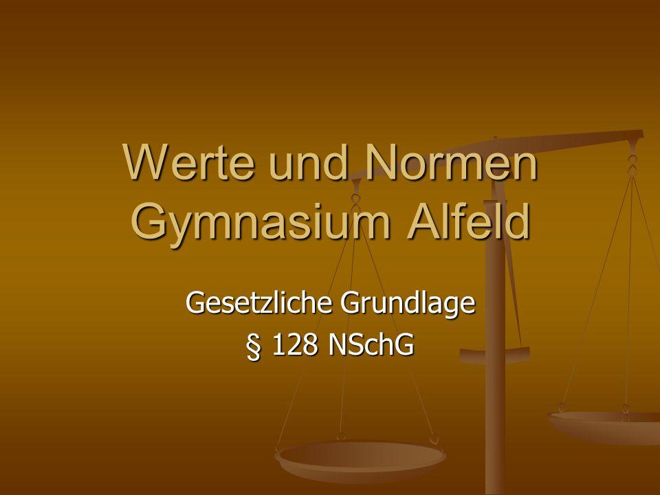 Werte und Normen Gymnasium Alfeld Gesetzliche Grundlage § 128 NSchG