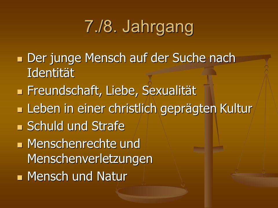 7./8. Jahrgang Der junge Mensch auf der Suche nach Identität Der junge Mensch auf der Suche nach Identität Freundschaft, Liebe, Sexualität Freundschaf