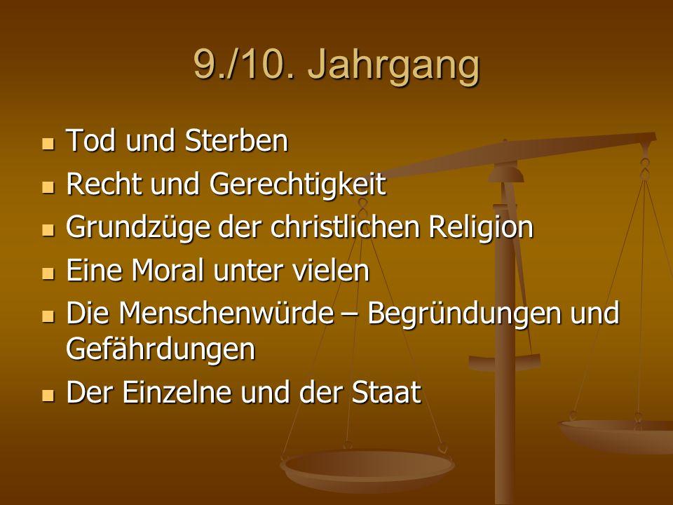 9./10. Jahrgang Tod und Sterben Tod und Sterben Recht und Gerechtigkeit Recht und Gerechtigkeit Grundzüge der christlichen Religion Grundzüge der chri