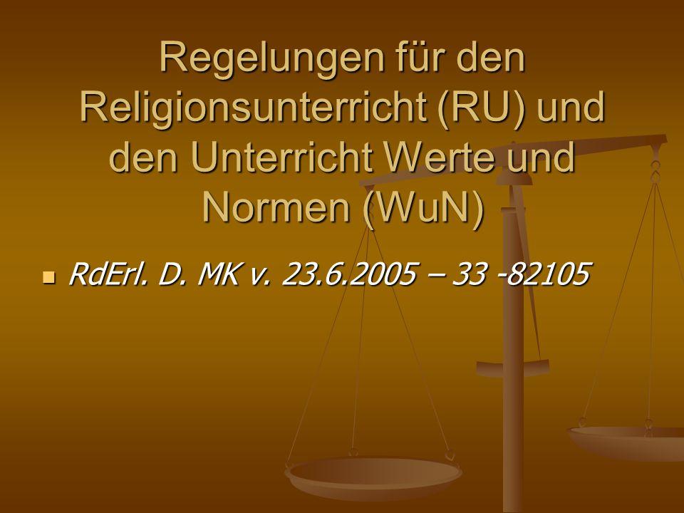 Regelungen für den Religionsunterricht (RU) und den Unterricht Werte und Normen (WuN) RdErl. D. MK v. 23.6.2005 – 33 -82105 RdErl. D. MK v. 23.6.2005