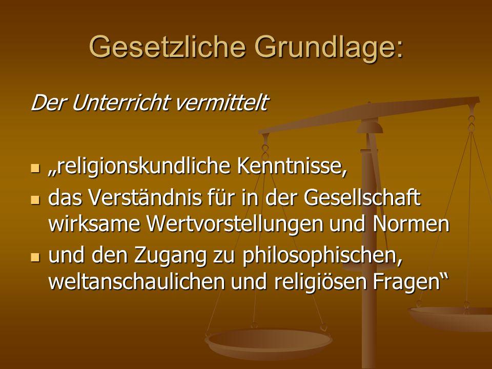 """Gesetzliche Grundlage: Der Unterricht vermittelt """"religionskundliche Kenntnisse, """"religionskundliche Kenntnisse, das Verständnis für in der Gesellscha"""