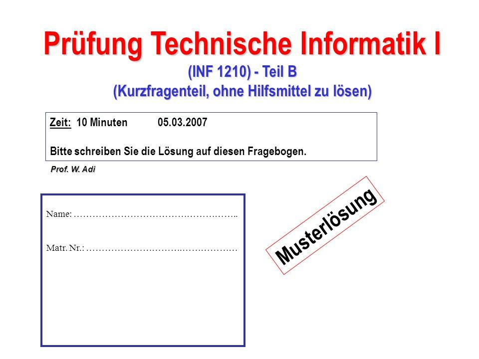 Prüfung Technische Informatik I (INF 1210) - Teil B (Kurzfragenteil, ohne Hilfsmittel zu lösen) Prof.