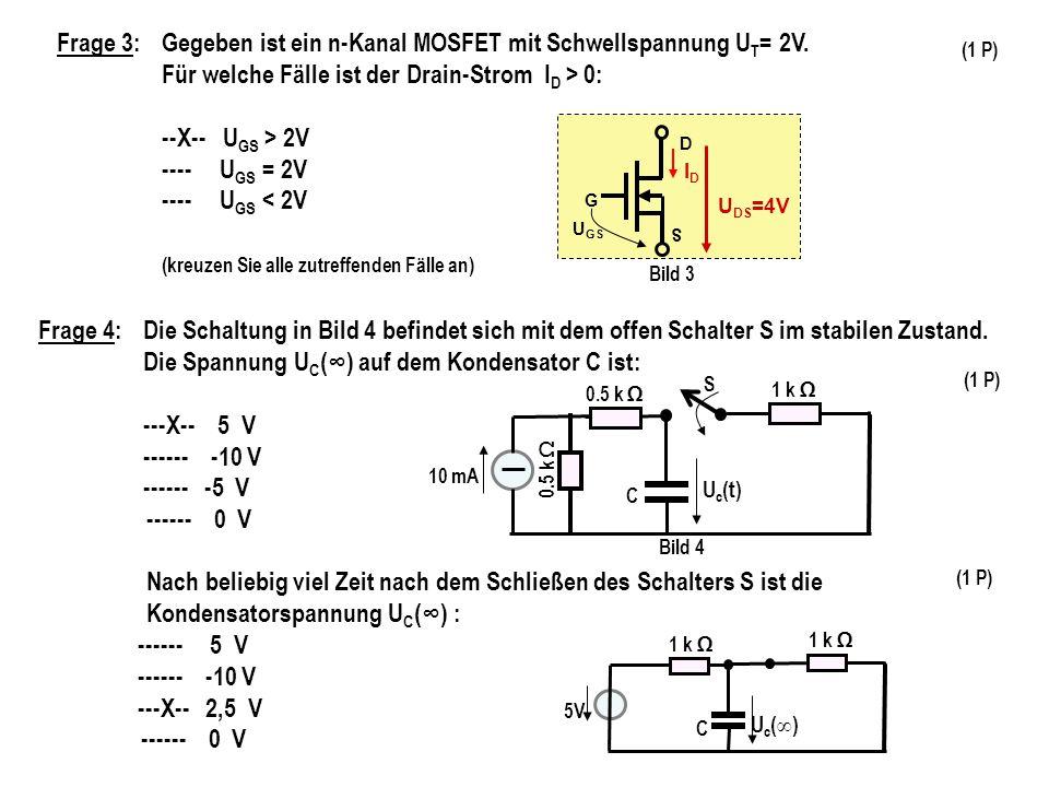Frage 3:Gegeben ist ein n-Kanal MOSFET mit Schwellspannung U T = 2V.