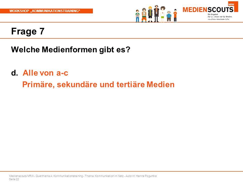 """Medienscouts NRW - Querthema A: Kommunikationstraining - Thema: Kommunikation im Netz - Autorin: Hanne Poguntke Seite 22 WORKSHOP """"KOMMUNIKATIONSTRAINING Branchenspezifische Aspekte Frage 7 Welche Medienformen gibt es."""