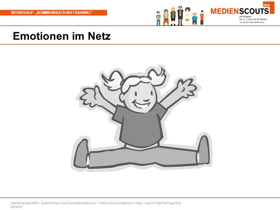 """Medienscouts NRW - Querthema A: Kommunikationstraining - Thema: Kommunikation im Netz - Autorin: Hanne Poguntke Seite 32 WORKSHOP """"KOMMUNIKATIONSTRAINING Branchenspezifische Aspekte Emotionen im Netz"""