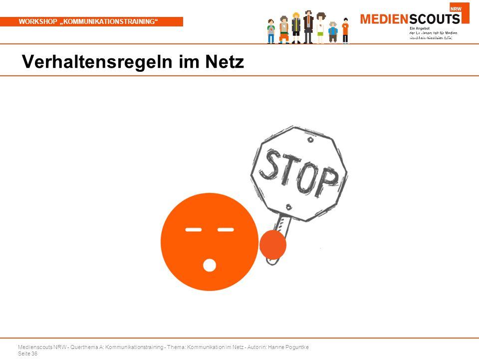 """Medienscouts NRW - Querthema A: Kommunikationstraining - Thema: Kommunikation im Netz - Autorin: Hanne Poguntke Seite 36 WORKSHOP """"KOMMUNIKATIONSTRAINING Branchenspezifische Aspekte Verhaltensregeln im Netz"""