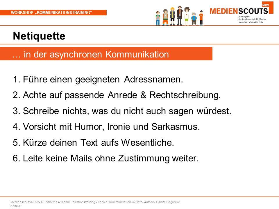 """Medienscouts NRW - Querthema A: Kommunikationstraining - Thema: Kommunikation im Netz - Autorin: Hanne Poguntke Seite 37 WORKSHOP """"KOMMUNIKATIONSTRAINING Branchenspezifische Aspekte Netiquette 1."""