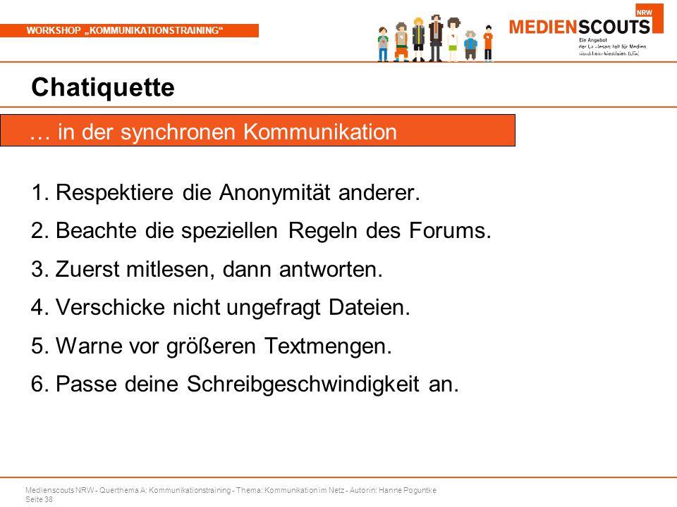 """Medienscouts NRW - Querthema A: Kommunikationstraining - Thema: Kommunikation im Netz - Autorin: Hanne Poguntke Seite 38 WORKSHOP """"KOMMUNIKATIONSTRAINING Branchenspezifische Aspekte Chatiquette 1."""