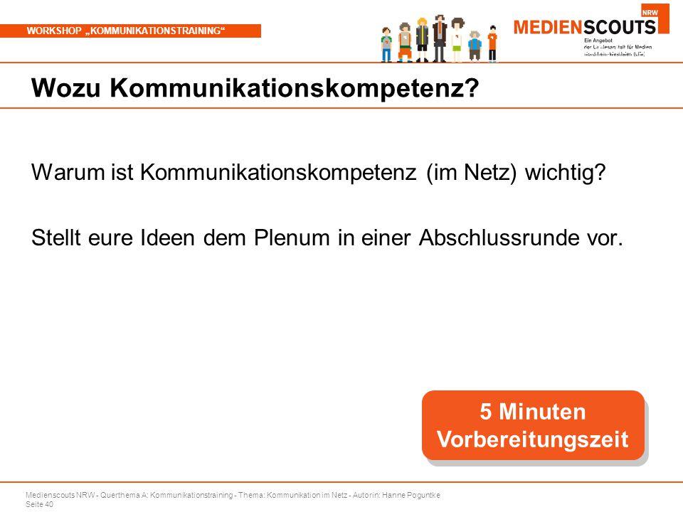 "Medienscouts NRW - Querthema A: Kommunikationstraining - Thema: Kommunikation im Netz - Autorin: Hanne Poguntke Seite 40 WORKSHOP ""KOMMUNIKATIONSTRAINING Branchenspezifische Aspekte Wozu Kommunikationskompetenz."