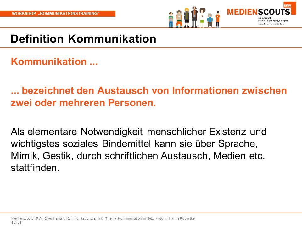 "Medienscouts NRW - Querthema A: Kommunikationstraining - Thema: Kommunikation im Netz - Autorin: Hanne Poguntke Seite 5 WORKSHOP ""KOMMUNIKATIONSTRAINING Branchenspezifische Aspekte Definition Kommunikation Kommunikation......"