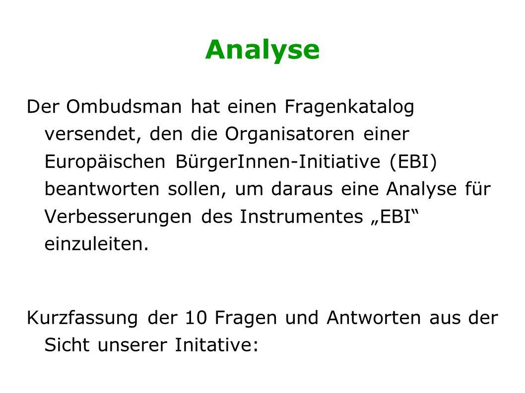 """Analyse Der Ombudsman hat einen Fragenkatalog versendet, den die Organisatoren einer Europäischen BürgerInnen-Initiative (EBI) beantworten sollen, um daraus eine Analyse für Verbesserungen des Instrumentes """"EBI einzuleiten."""