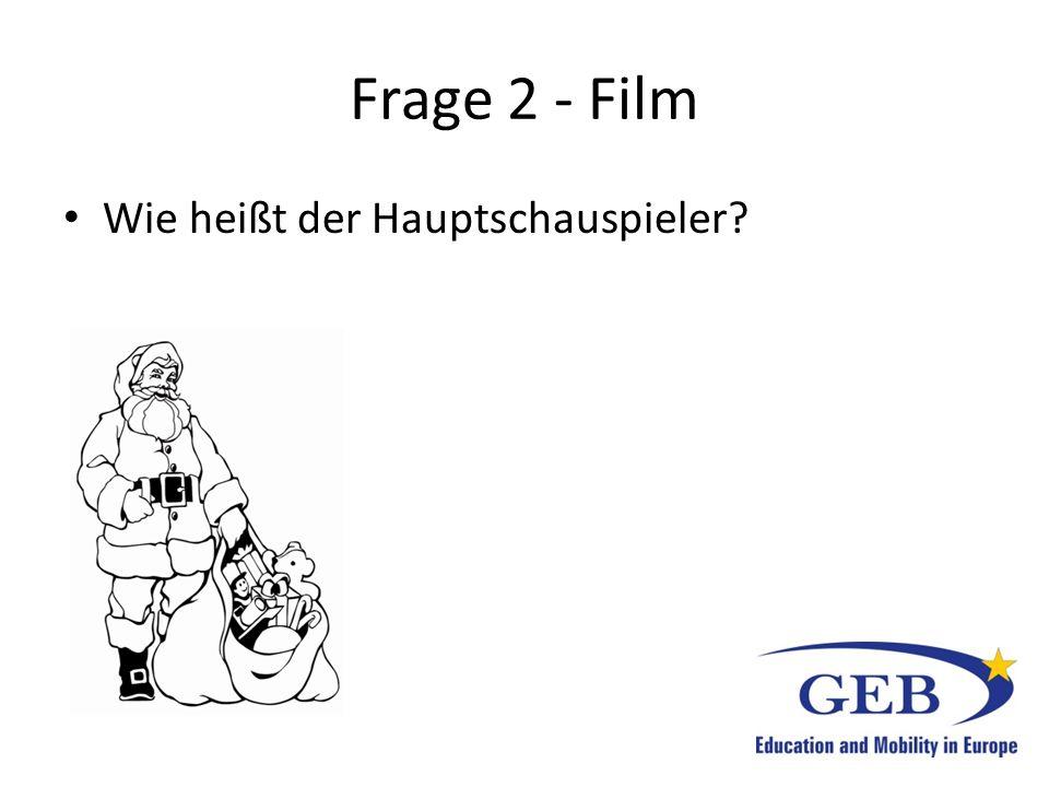 Frage 2 - Film Wie heißt der Hauptschauspieler?