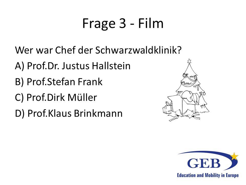 Frage 3 - Film Wer war Chef der Schwarzwaldklinik? A) Prof.Dr. Justus Hallstein B) Prof.Stefan Frank C) Prof.Dirk Müller D) Prof.Klaus Brinkmann