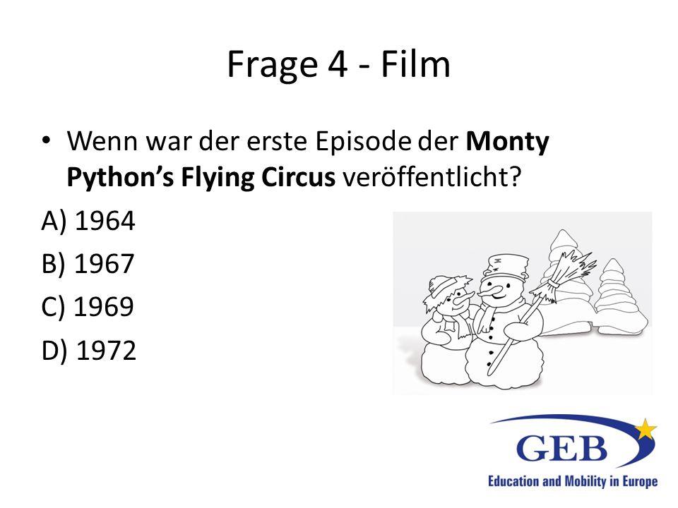 Frage 4 - Film Wenn war der erste Episode der Monty Python's Flying Circus veröffentlicht? A) 1964 B) 1967 C) 1969 D) 1972