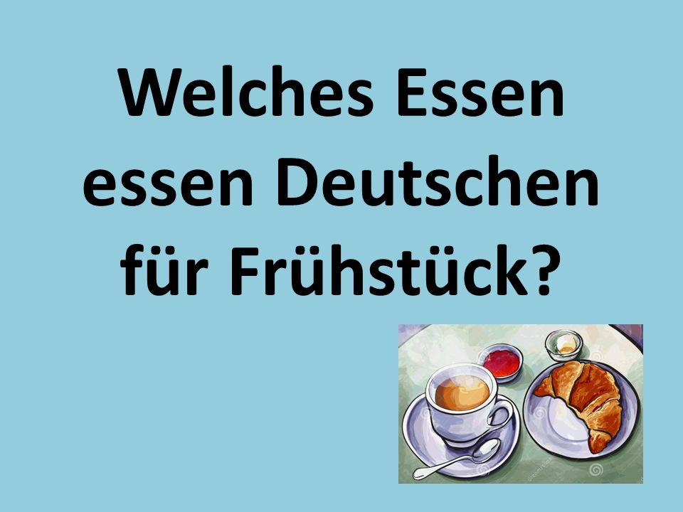 Welches Essen essen Deutschen für Frühstück