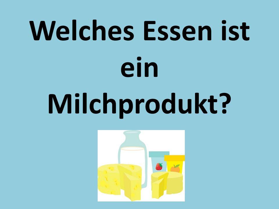 Welches Essen ist ein Milchprodukt?