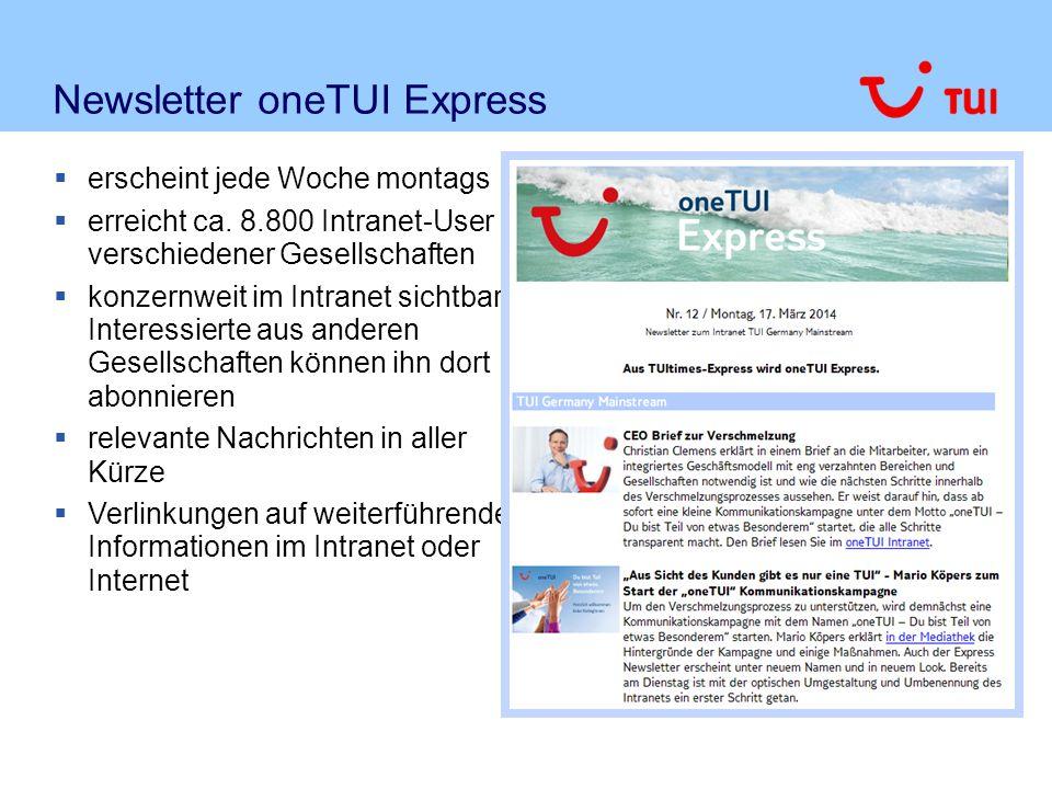 Newsletter oneTUI Express  erscheint jede Woche montags  erreicht ca. 8.800 Intranet-User verschiedener Gesellschaften  konzernweit im Intranet sic