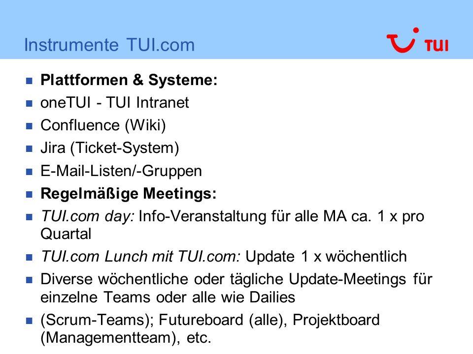 Instrumente TUI.com Plattformen & Systeme: oneTUI - TUI Intranet Confluence (Wiki) Jira (Ticket-System) E-Mail-Listen/-Gruppen Regelmäßige Meetings: T