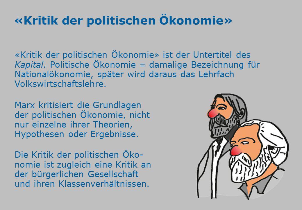 «Kritik der politischen Ökonomie» «Kritik der politischen Ökonomie» ist der Untertitel des Kapital. Politische Ökonomie = damalige Bezeichnung für Nat
