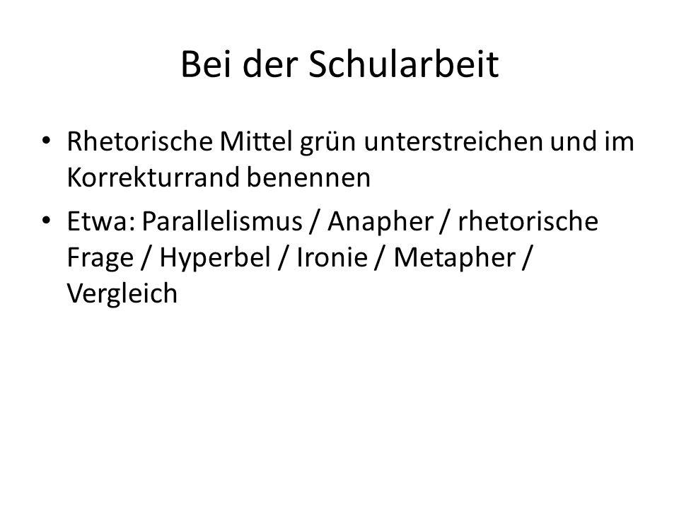 Bei der Schularbeit Rhetorische Mittel grün unterstreichen und im Korrekturrand benennen Etwa: Parallelismus / Anapher / rhetorische Frage / Hyperbel