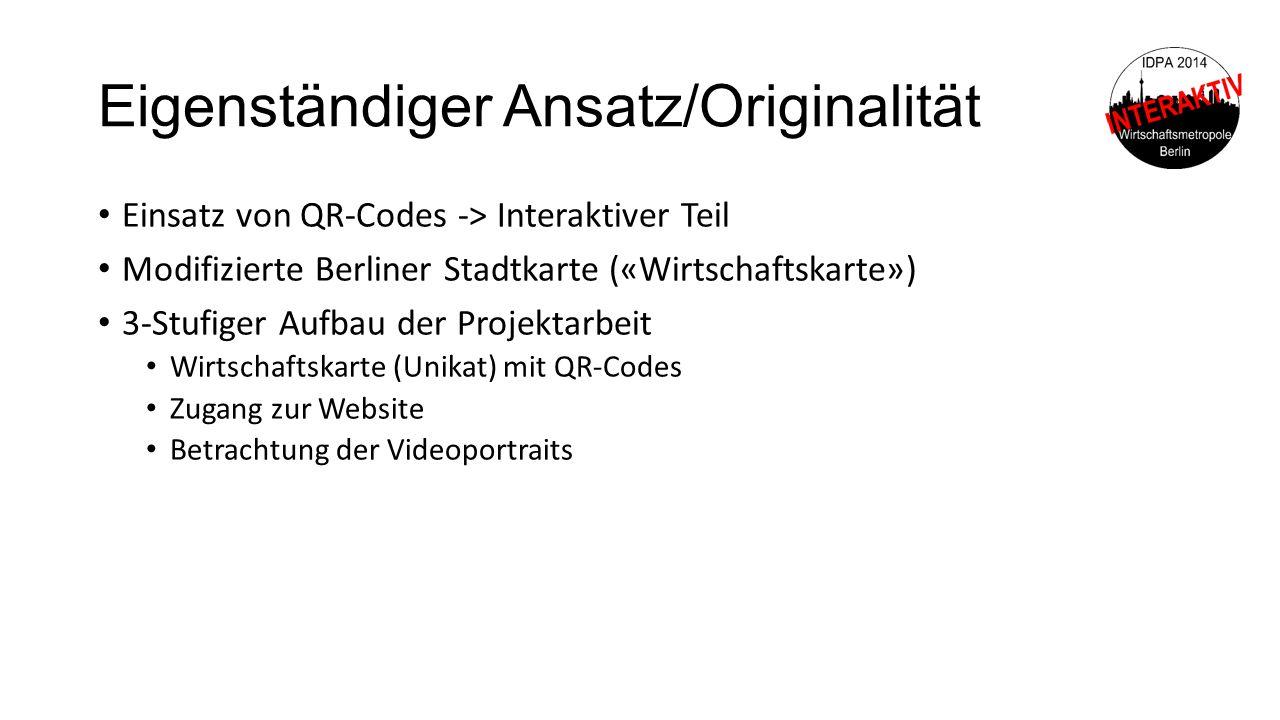 Eigenständiger Ansatz/Originalität Einsatz von QR-Codes -> Interaktiver Teil Modifizierte Berliner Stadtkarte («Wirtschaftskarte») 3-Stufiger Aufbau d