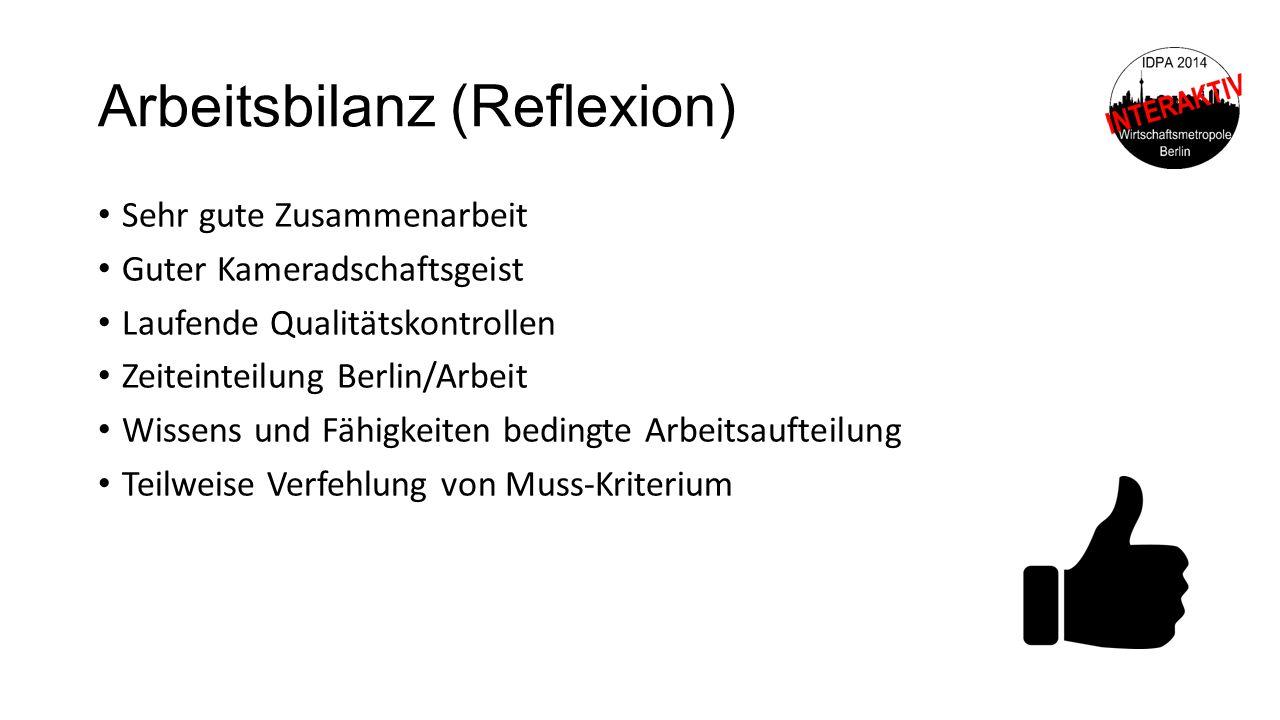 Arbeitsbilanz (Reflexion) Sehr gute Zusammenarbeit Guter Kameradschaftsgeist Laufende Qualitätskontrollen Zeiteinteilung Berlin/Arbeit Wissens und Fäh